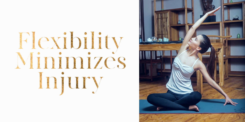 Flexibility Minimizes Injury